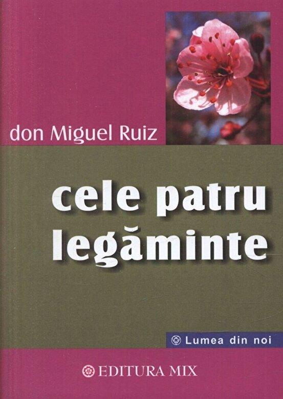 Don Miguel Ruiz - Cele patru legaminte. Cartea intelepciuni -
