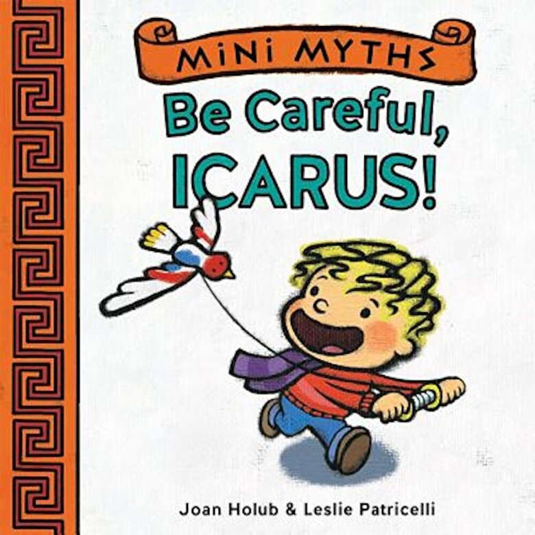 Joan Holub - Be Careful, Icarus! (Mini Myths), Hardcover -