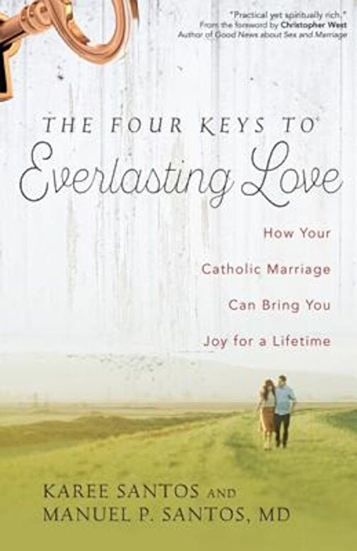 Manuel P. Santos MD - The Four Keys to Everlasting Love: How Your Catholic Marriage Can Bring You Joy for a Lifetime, Paperback -