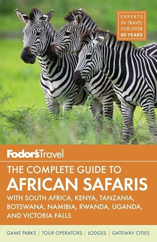 Fodor's Travel Guides - Fodor's the Complete Guide to African Safaris: With South Africa, Kenya, Tanzania, Botswana, Namibia, Rwanda, Uganda, and Victoria Falls, Paperback -