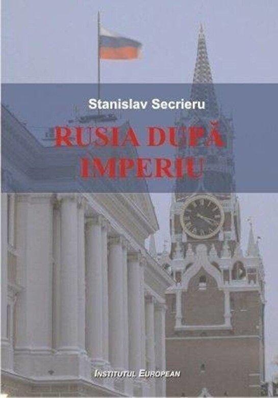 Secrieru Stanislav - Rusia dupa imperiu. Intre putere regionala si custode global -