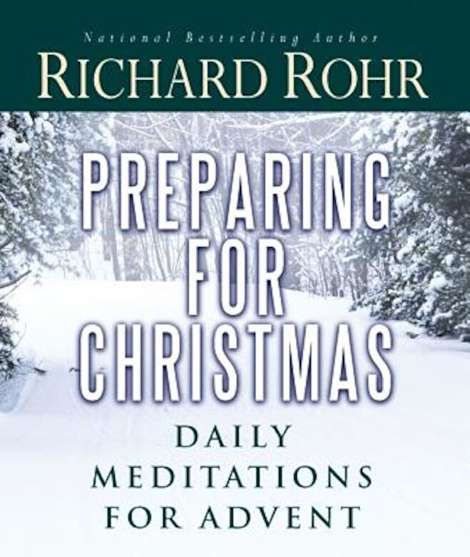 Richard Rohr - Preparing for Christmas: Daily Meditations for Advent, Paperback -