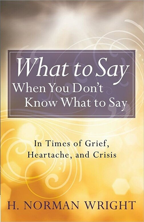 H. Norman Wright - What to Say When You Don't Know What to Say, Paperback -