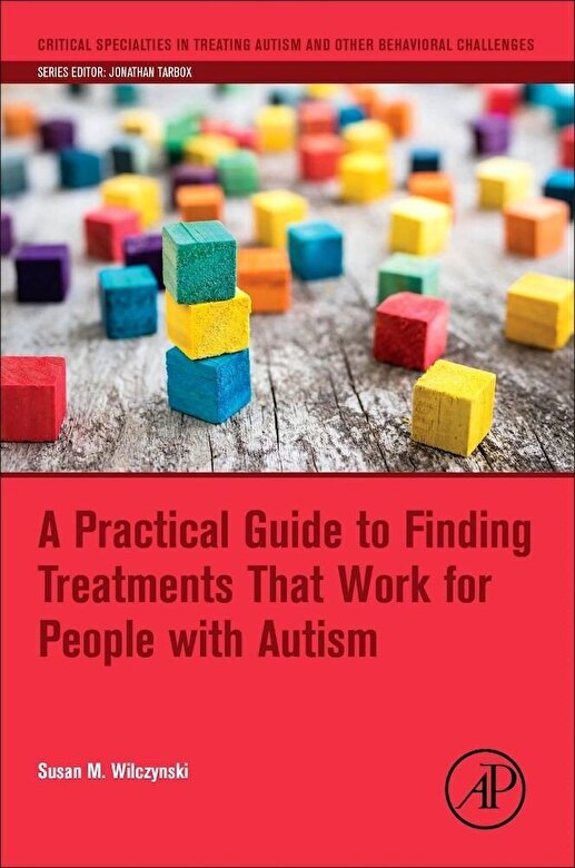 Susan M. Wilczynski - A Practical Guide to Finding Treatments That Work for People with Autism, Paperback -