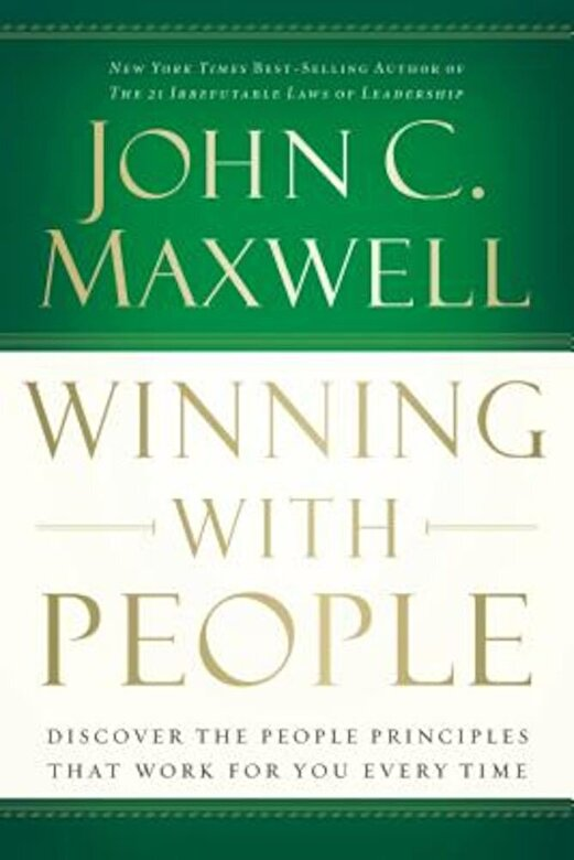 John C. Maxwell - Winning with People: Discover the People Principles That Work for You Every Time, Paperback -