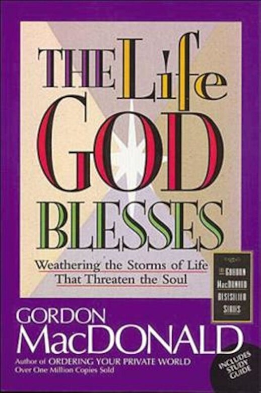 Gordon MacDonald - The Life God Blesses: Weathering the Storms of Life That Threaten the Soul, Paperback -