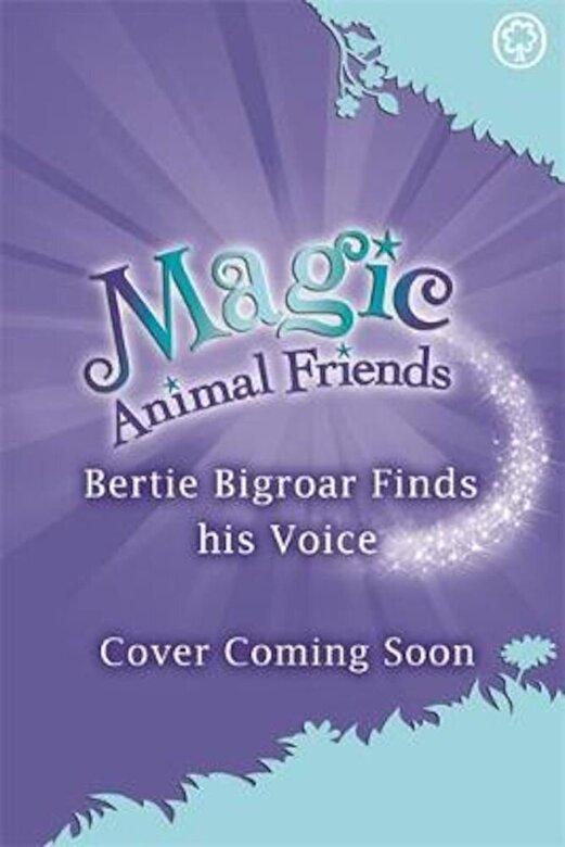 Daisy Meadows - Magic Animal Friends: Bertie Bigroar Finds his Voice, Paperback -