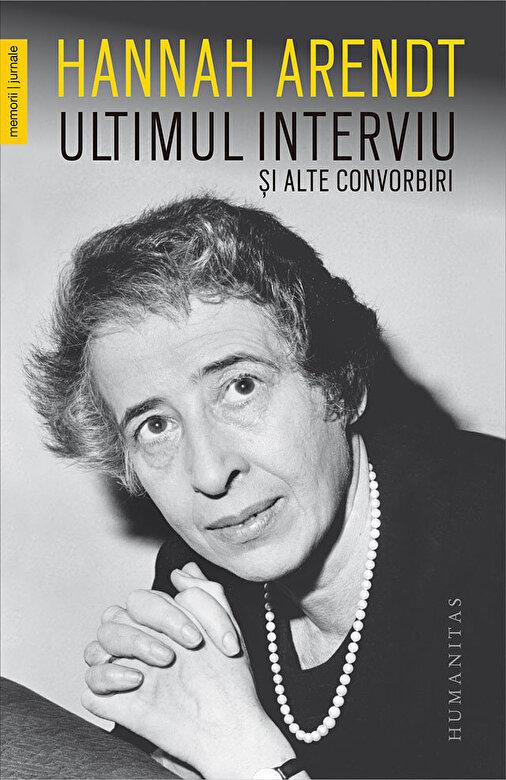 Hannah Arendt - Ultimul interviu si alte convorbiri -