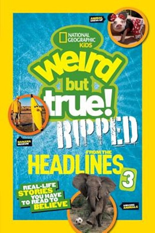 National Geographic Kids - National Geographic Kids Weird But True!: Ripped from the Headlines 3: Real-Life Stories You Have to Read to Believe, Paperback -