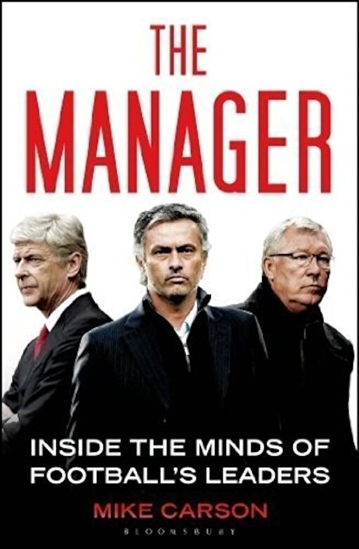 Mike Carson - The Manager: Inside the Minds of Football's Leaders -