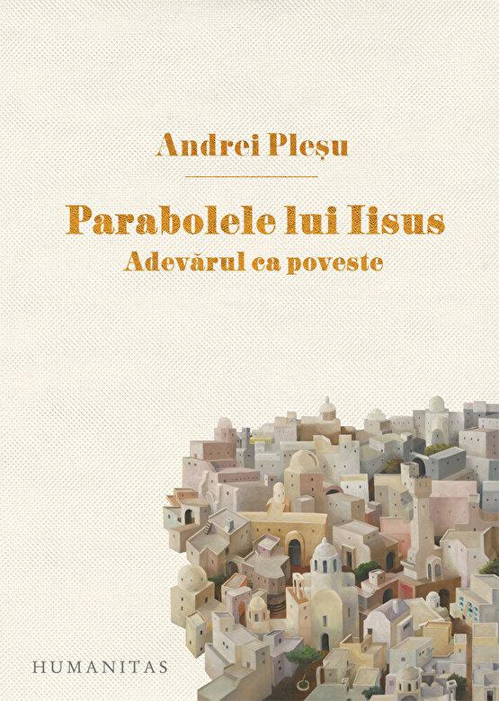 Andrei Plesu - Parabolele lui Iisus. Adevarul ca poveste -