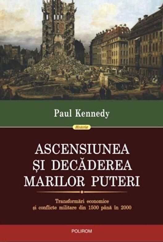 Paul Kennedy - Ascensiunea si decaderea marilor puteri -