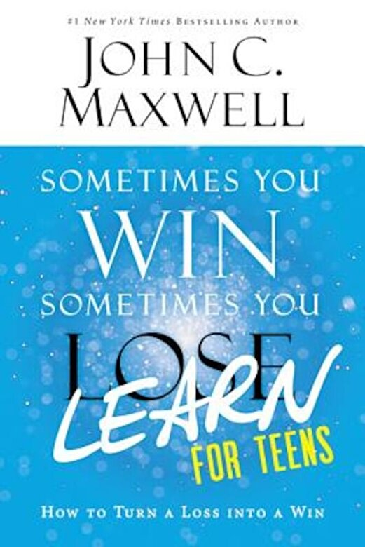 John C. Maxwell - Sometimes You Win--Sometimes You Learn for Teens: How to Turn a Loss Into a Win, Paperback -