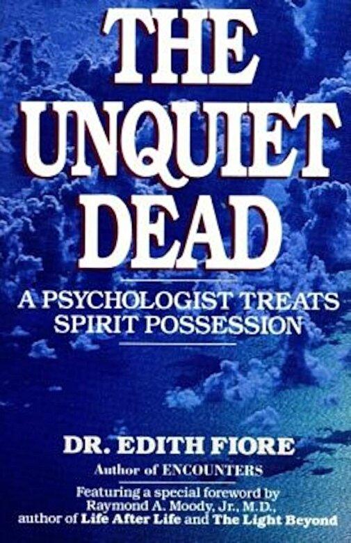 Edith Fiore - The Unquiet Dead: A Psychologist Treats Spirit Possession, Paperback -