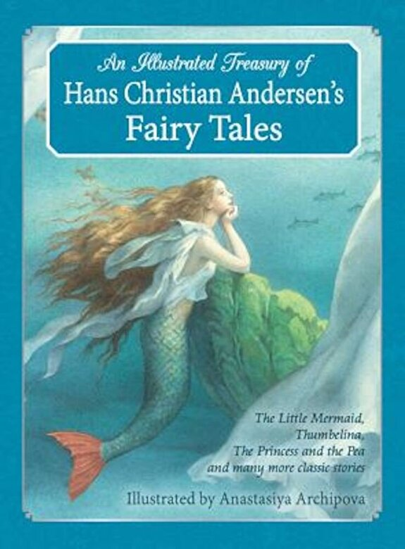 Hans Christian Andersen - An Illustrated Treasury of Hans Christian Andersen's Fairy Tales: The Little Mermaid, Thumbelina, the Princess and the Pea and Many More Classic Stori, Hardcover -