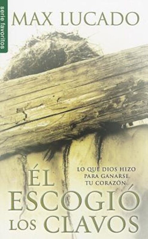 Max Lucado - El Escogio los Clavos = He Chose the Nails, Paperback -