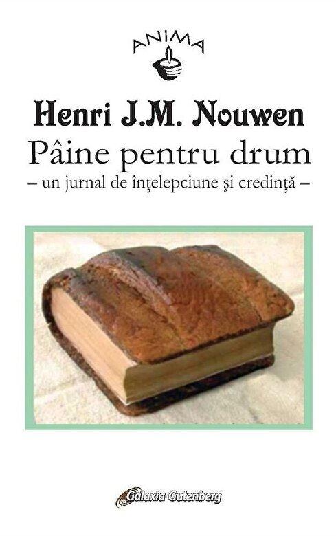 Henri J. M. Nouwen - Paine pentru drum - un jurnal de intelepciune si credinta -