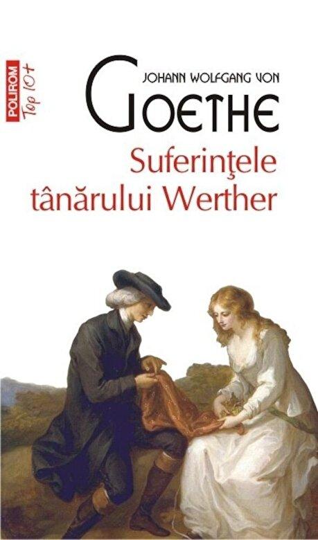Johann Wolfgang von Goethe - Suferintele tanarului Werther (Top 10+) -
