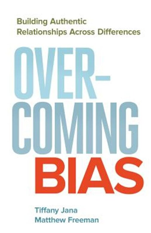 Tiffany Jana - Overcoming Bias: Building Authentic Relationships Across Differences, Paperback -