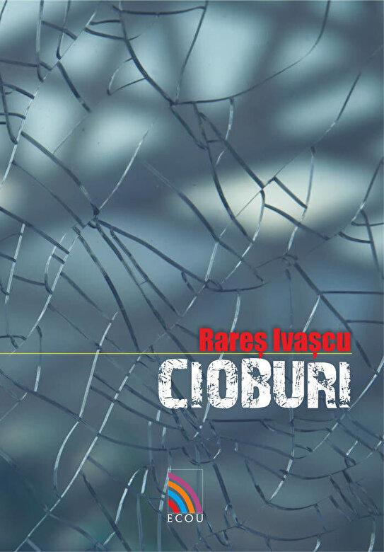 Rares Ivascu - Cioburi -