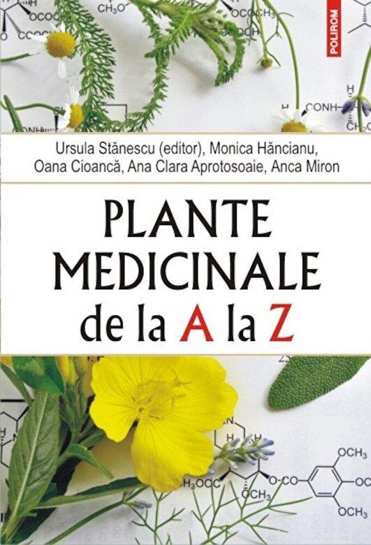 Ursula Stanescu, Monica Hancianu, Oana Cioanca, Ana Clara Aprotosoaie, Anca Miron - Plante medicinale de la A la Z -