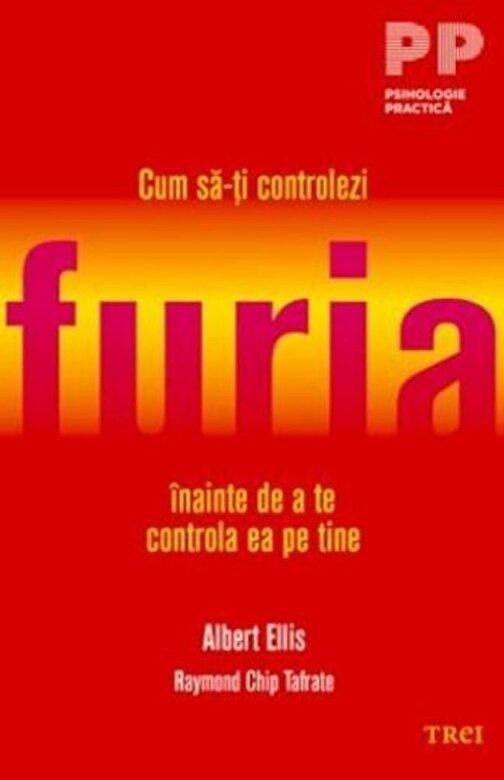 Albert Ellis, Raymond Chip Tafrate - Cum sa-ti controlezi furia inainte de a te controla ea pe tine -