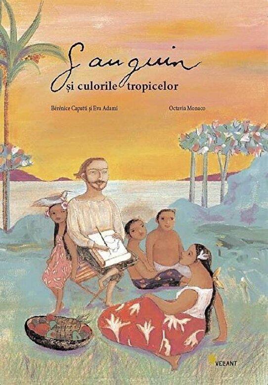 Octavia Monaco, Berenice Capatti, Eva Adami - Gauguin si culorile tropicelor -