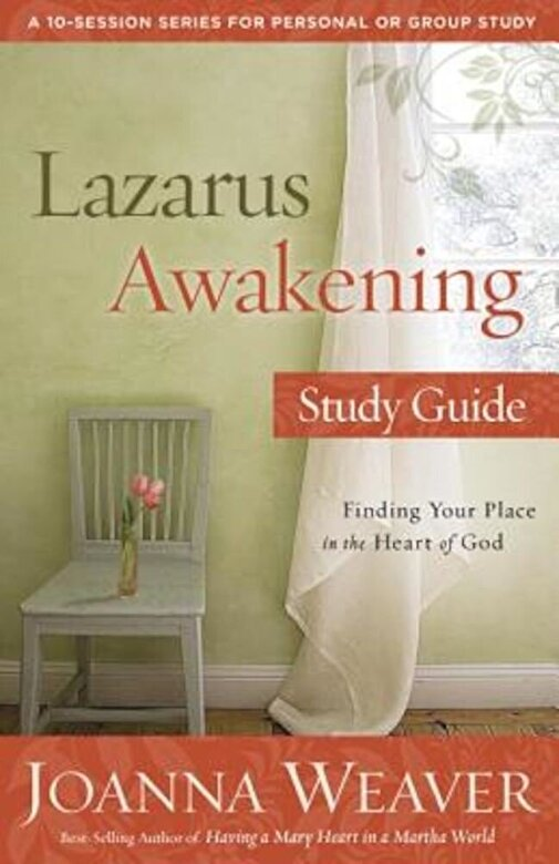 Joanna Weaver - Lazarus Awakening Study Guide: Finding Your Place in the Heart of God, Paperback -