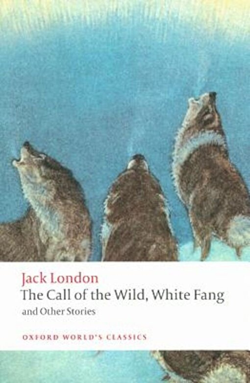 Jack London - The Call of the Wild, White Fang, and Other Stories, Paperback -