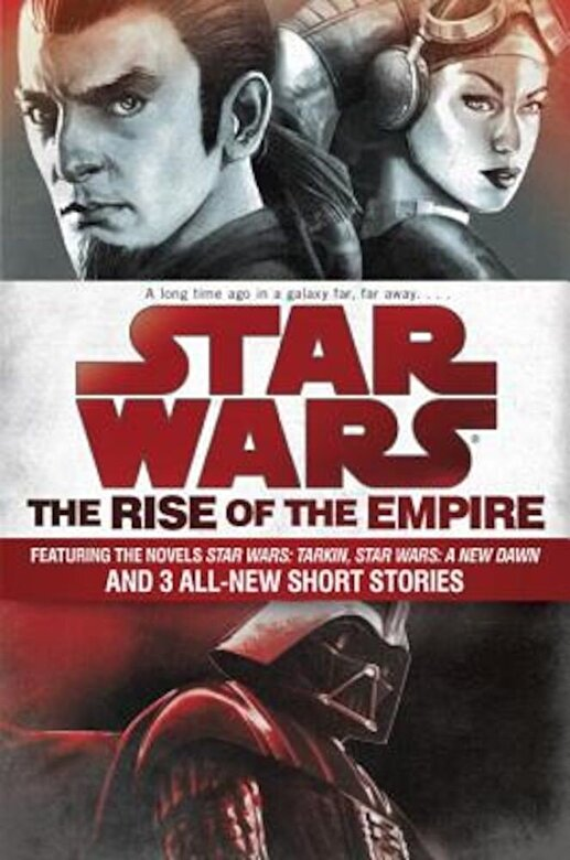 Melissa Scott - Star Wars: The Rise of the Empire: Featuring the Novels Star Wars: Tarkin, Star Wars: A New Dawn, and 3 All-New Short Stories, Paperback -