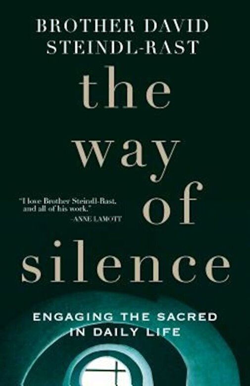 David Steindl-Rast - The Way of Silence: Engaging the Sacred in Daily Life, Hardcover -