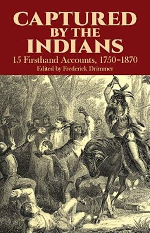 Frederick Drimmer - Captured by the Indians: 15 Firsthand Accounts, 1750-1870, Paperback -