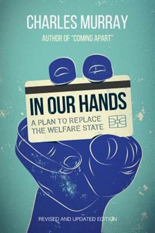 American Enterprise Institute for Public - In Our Hands: A Plan to Replace the Welfare State, Paperback -