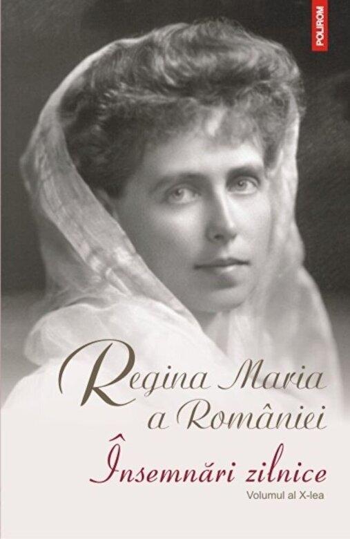 Regina Maria a Romaniei - Insemnari zilnice. Volumul al X-lea -