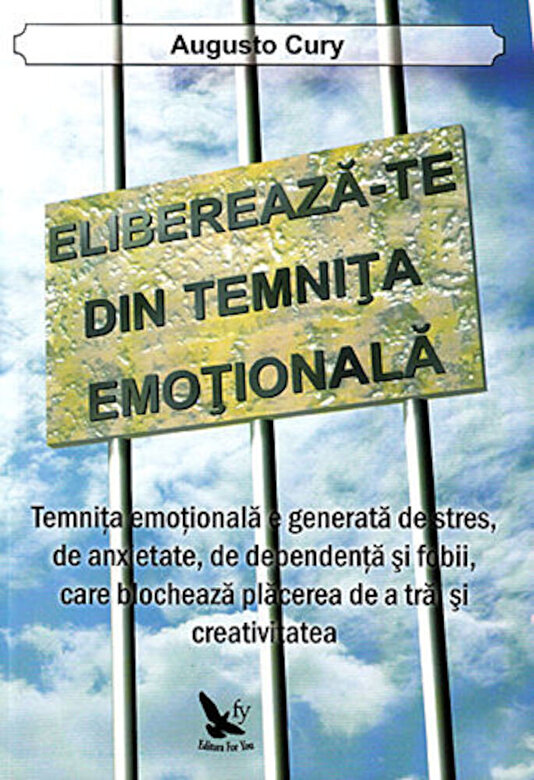Augusto Cury - Elibereaza-te din temnita emotionala -