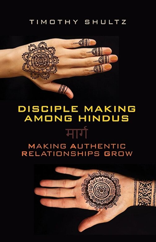 Timothy Shultz - Disciple Making Among Hindus: Making Authentic Relationships Grow, Paperback -