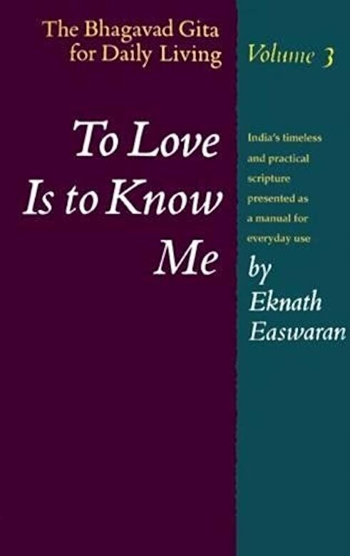 Eknath Easwaran - To Love Is to Know Me: The Bhagavad Gita for Daily Living, Volume 3, Paperback -