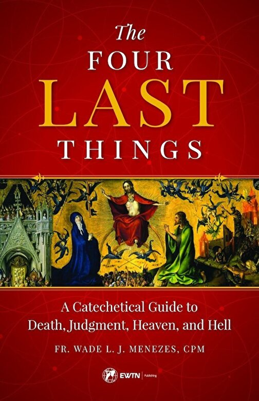 Wade L. J. Menezes - The Four Last Things: A Catechetical Guide to Death, Judgment, Heaven, and Hell, Paperback -