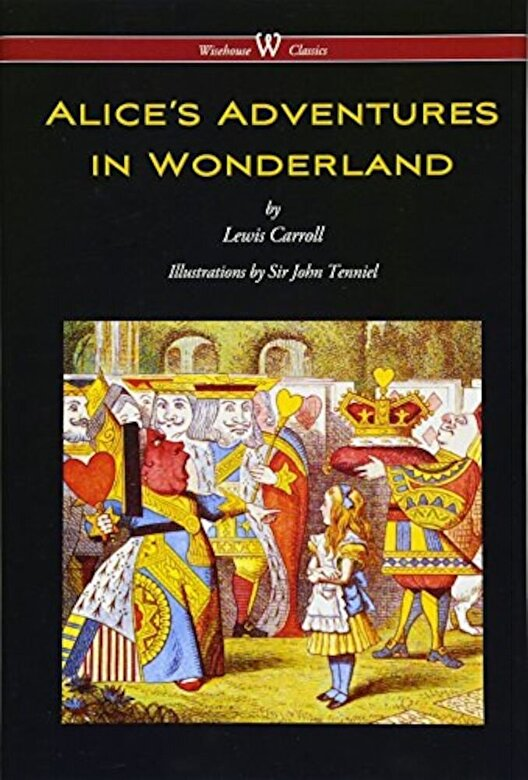 Lewis Carroll - Alice's Adventures in Wonderland (Wisehouse Classics - Original 1865 Edition with the Complete Illustrations by Sir John Tenniel) (2016), Hardcover -