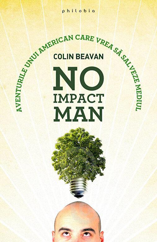Colin Beavan - No Impact Man. Aventurile unui american care vrea sa salveze mediul -