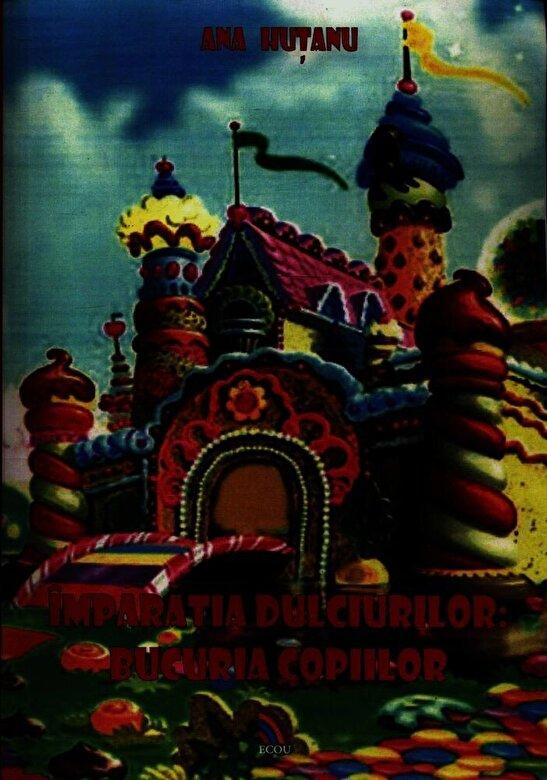 Ana Hutanu - Imparatia dulciurilor: bucuria copiilor -