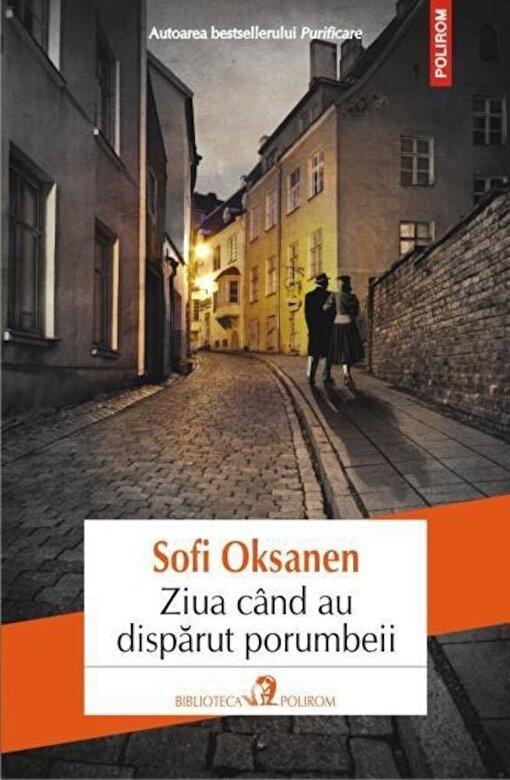 Sofi Oksanen - Ziua cand au disparut porumbeii -