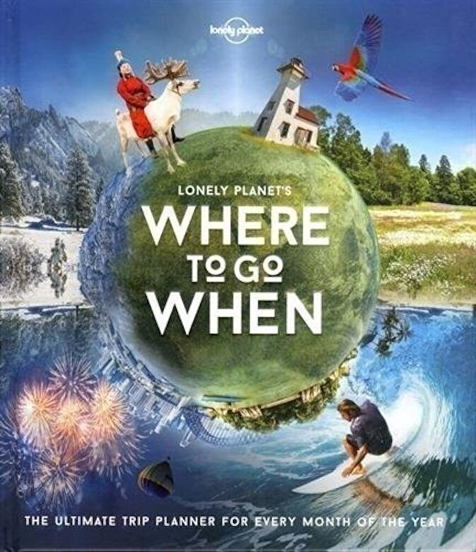 Lonely Planet - Lonely Planet's Where to Go When -