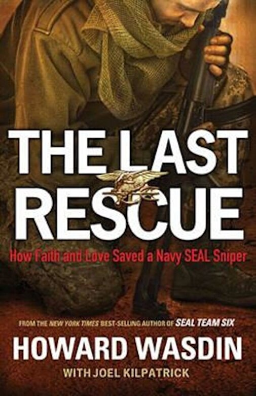 Howard Wasdin - The Last Rescue: How Faith and Love Saved a Navy SEAL Sniper, Hardcover -