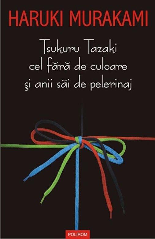 Haruki Murakami - Tsukuru Tazaki cel fara de culoare si anii sai de pelerinaj -