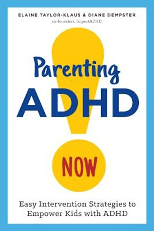 Elaine Taylor-Klaus - Parenting ADHD Now!: Easy Intervention Strategies to Empower Kids with ADHD, Paperback -