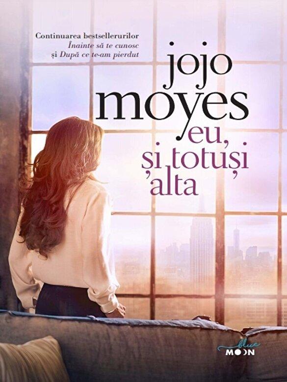 Jojo Moyes - Eu, si totusi alta - Cartea a treia din trilogia Inainte sa te cunosc -
