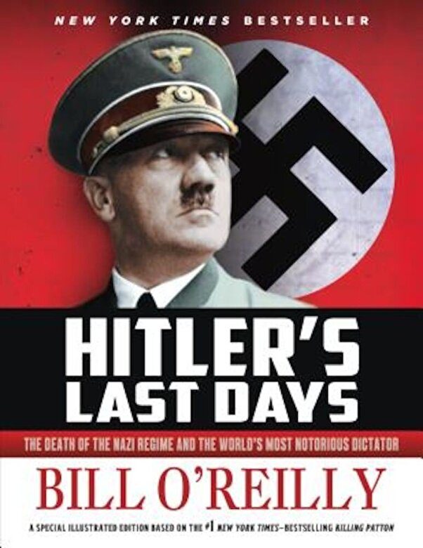 Bill O'Reilly - Hitler's Last Days: The Death of the Nazi Regime and the World's Most Notorious Dictator, Paperback -