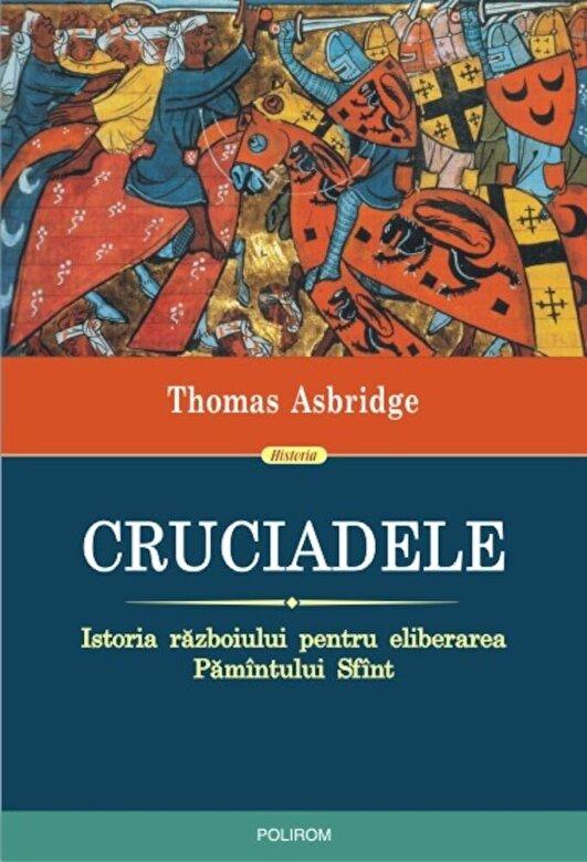 Thomas Asbridge - Cruciadele. Istoria razboiului pentru eliberarea Pamintului Sfint. Editia 2018 -