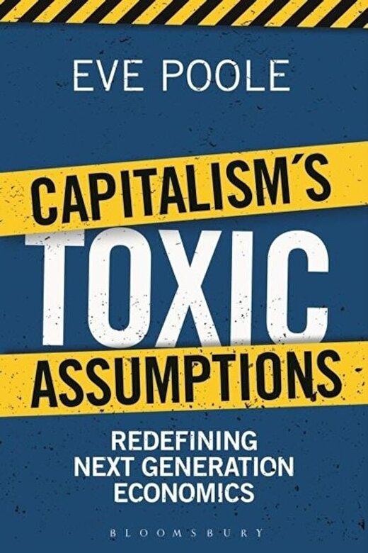 Eve Poole - Capitalism's Toxic Assumptions: Redefining Next Generation Economics -
